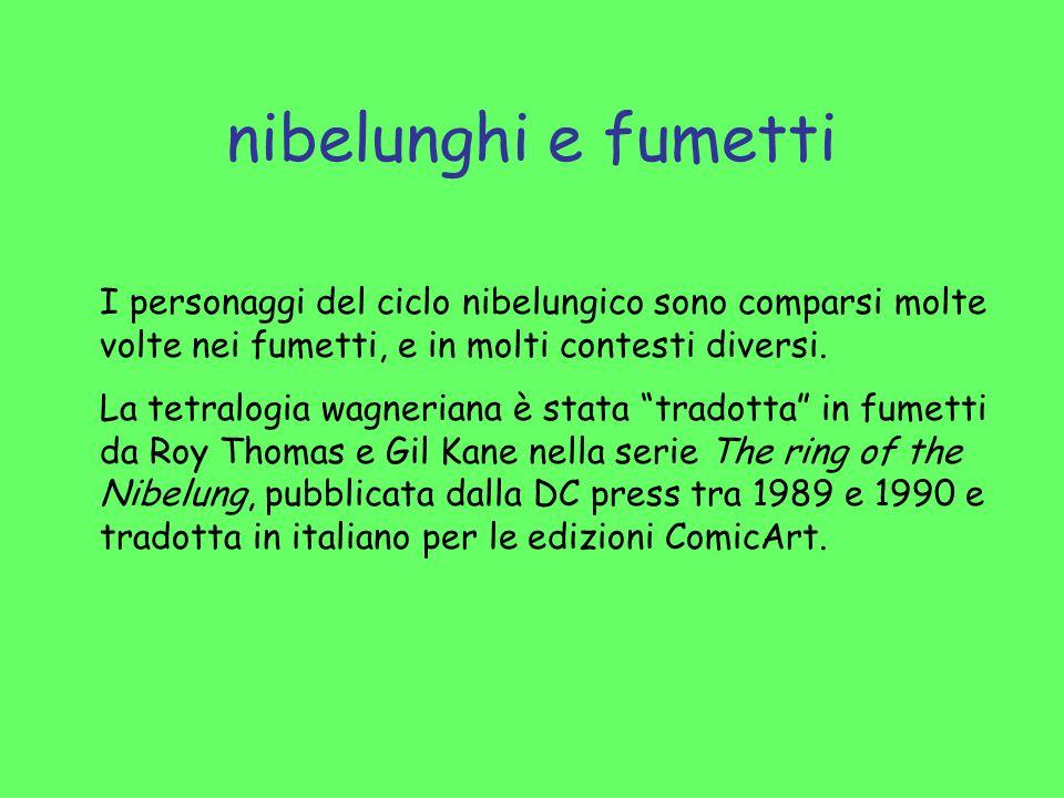 nibelunghi e fumetti I personaggi del ciclo nibelungico sono comparsi molte volte nei fumetti, e in molti contesti diversi. La tetralogia wagneriana è