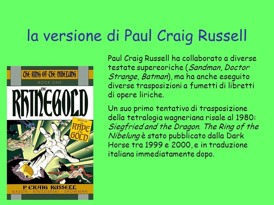 la versione di Paul Craig Russell Paul Craig Russell ha collaborato a diverse testate supereoriche (Sandman, Doctor Strange, Batman), ma ha anche eseg