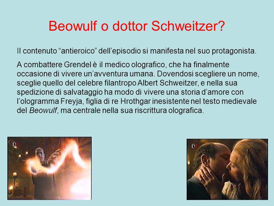Beowulf o dottor Schweitzer? Il contenuto antieroico dellepisodio si manifesta nel suo protagonista. A combattere Grendel è il medico olografico, che