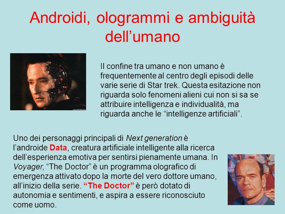 Androidi, ologrammi e ambiguità dellumano Il confine tra umano e non umano è frequentemente al centro degli episodi delle varie serie di Star trek. Qu