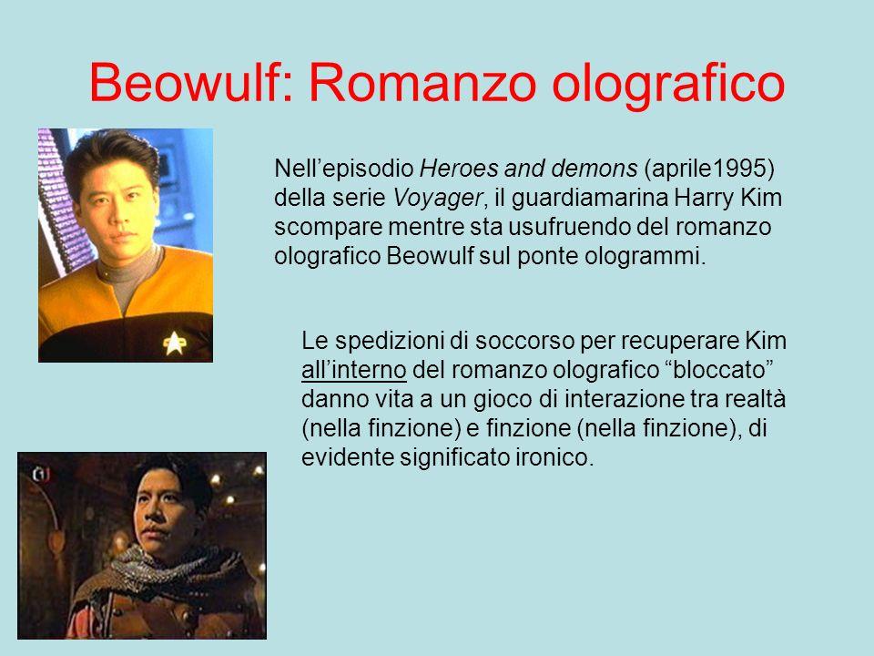 Beowulf: Romanzo olografico Nellepisodio Heroes and demons (aprile1995) della serie Voyager, il guardiamarina Harry Kim scompare mentre sta usufruendo