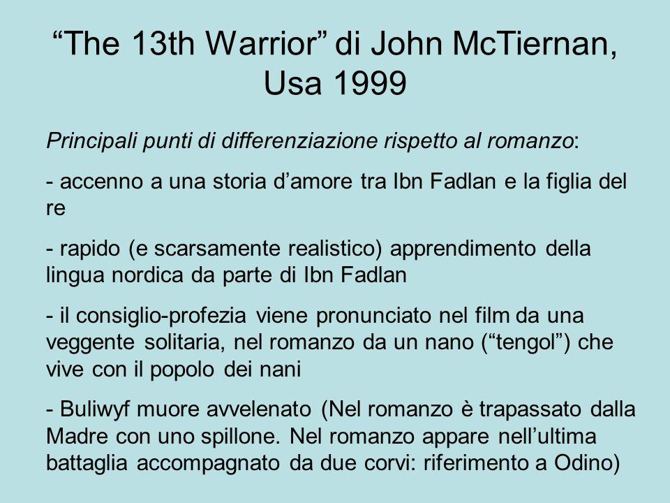 The 13th Warrior di John McTiernan, Usa 1999 Principali punti di differenziazione rispetto al romanzo: - accenno a una storia damore tra Ibn Fadlan e