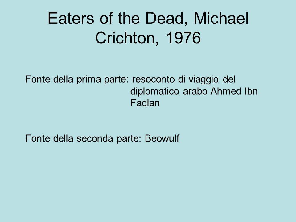 Eaters of the Dead, Michael Crichton, 1976 Fonte della prima parte: resoconto di viaggio del diplomatico arabo Ahmed Ibn Fadlan Fonte della seconda pa