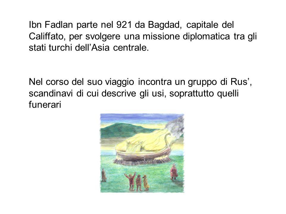 Ibn Fadlan parte nel 921 da Bagdad, capitale del Califfato, per svolgere una missione diplomatica tra gli stati turchi dellAsia centrale. Nel corso de