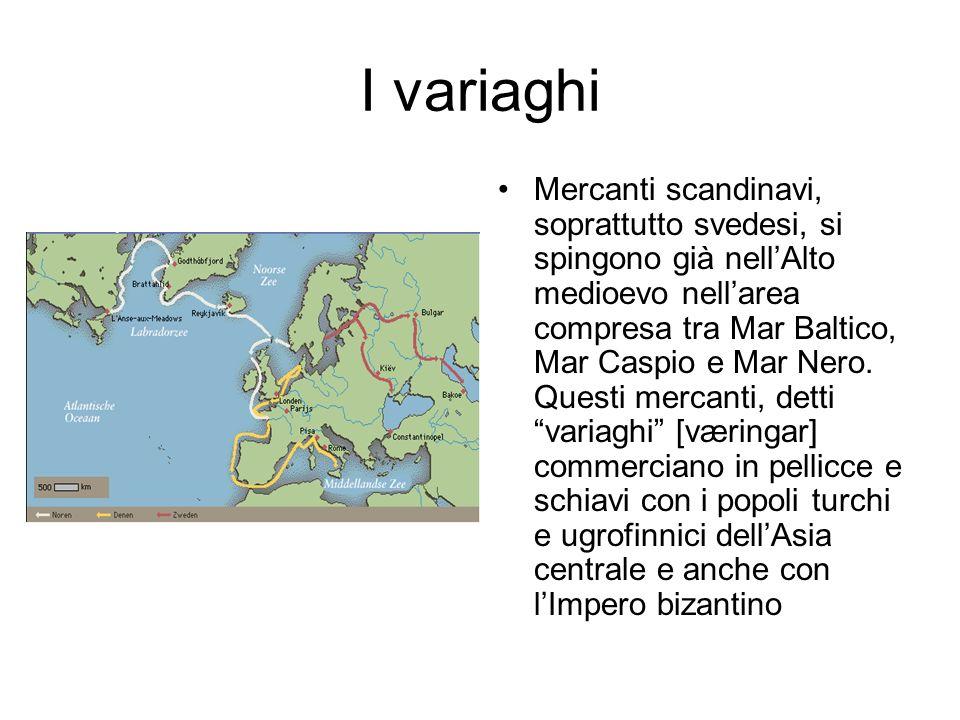 I variaghi Mercanti scandinavi, soprattutto svedesi, si spingono già nellAlto medioevo nellarea compresa tra Mar Baltico, Mar Caspio e Mar Nero. Quest