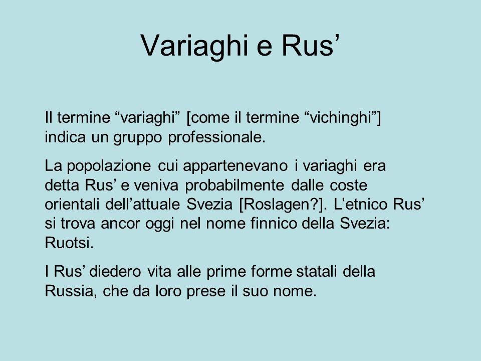 Variaghi e Rus Il termine variaghi [come il termine vichinghi] indica un gruppo professionale. La popolazione cui appartenevano i variaghi era detta R