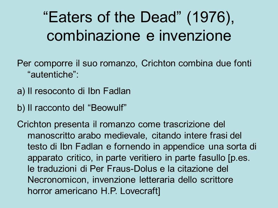 Eaters of the Dead (1976), combinazione e invenzione Per comporre il suo romanzo, Crichton combina due fonti autentiche: a)Il resoconto di Ibn Fadlan