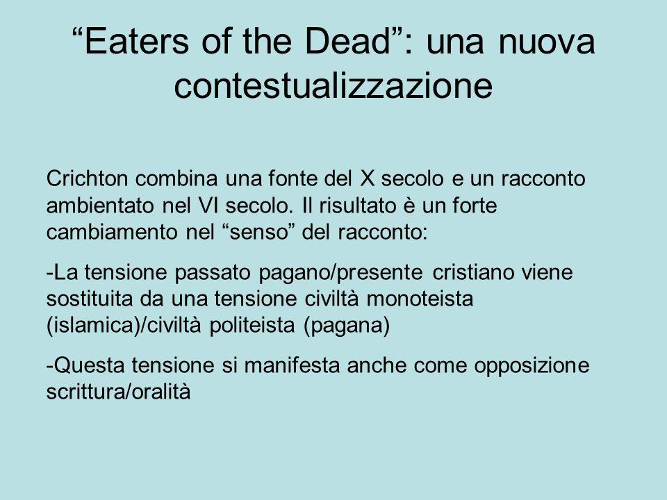 Eaters of the Dead: una nuova contestualizzazione Crichton combina una fonte del X secolo e un racconto ambientato nel VI secolo. Il risultato è un fo