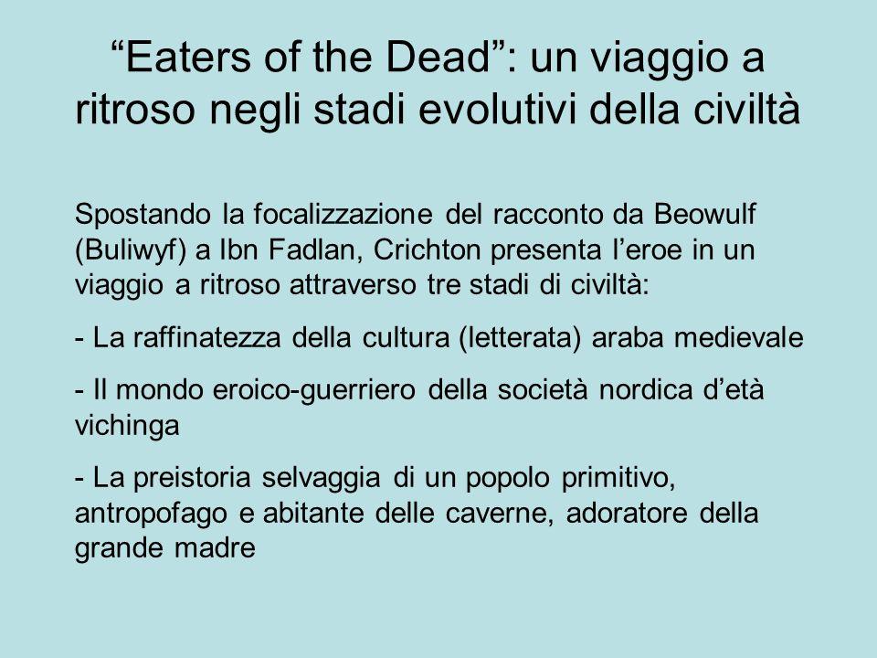 Eaters of the Dead: un viaggio a ritroso negli stadi evolutivi della civiltà Spostando la focalizzazione del racconto da Beowulf (Buliwyf) a Ibn Fadla