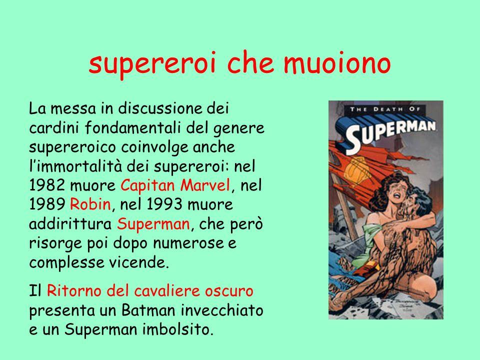 supereroi che muoiono La messa in discussione dei cardini fondamentali del genere supereroico coinvolge anche limmortalità dei supereroi: nel 1982 muo