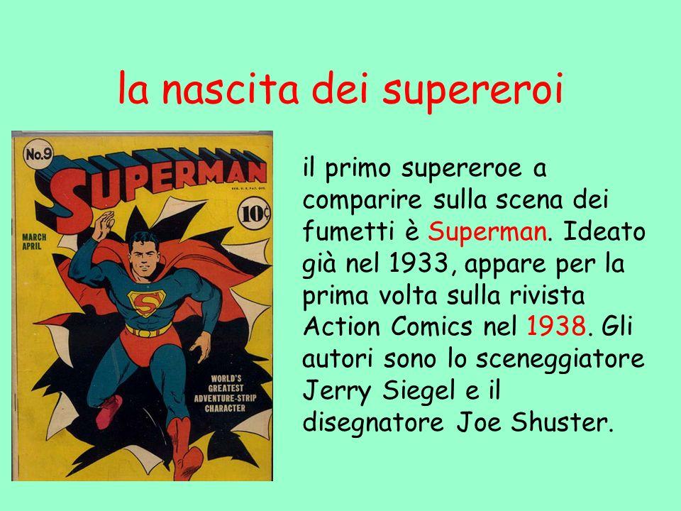 la nascita dei supereroi il primo supereroe a comparire sulla scena dei fumetti è Superman. Ideato già nel 1933, appare per la prima volta sulla rivis