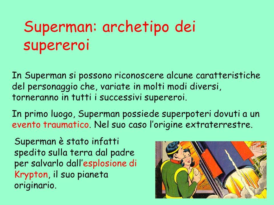 Superman: archetipo dei supereroi In Superman si possono riconoscere alcune caratteristiche del personaggio che, variate in molti modi diversi, torner