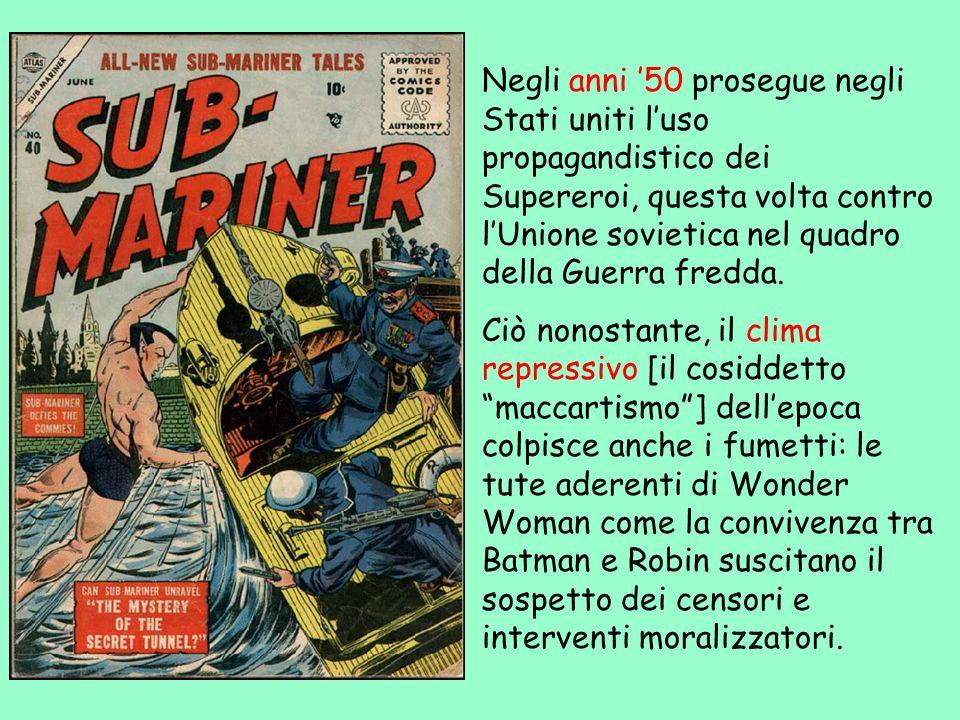 Negli anni 50 prosegue negli Stati uniti luso propagandistico dei Supereroi, questa volta contro lUnione sovietica nel quadro della Guerra fredda. Ciò