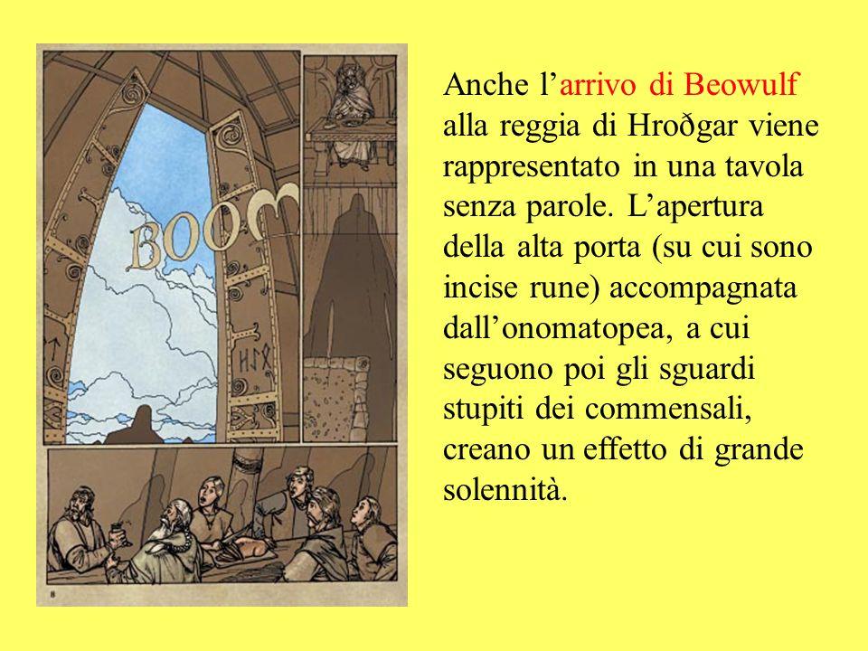 Anche larrivo di Beowulf alla reggia di Hroðgar viene rappresentato in una tavola senza parole. Lapertura della alta porta (su cui sono incise rune) a