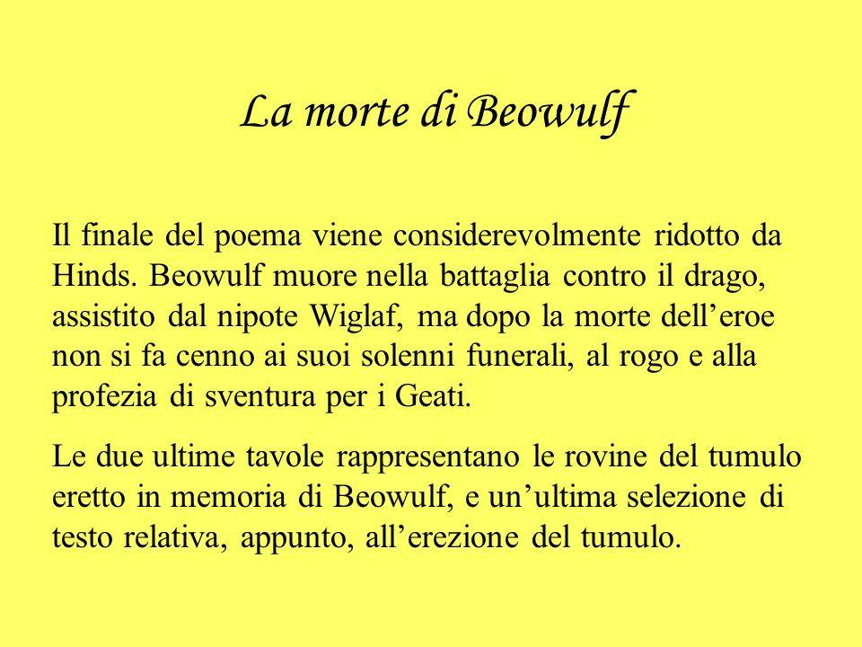 La morte di Beowulf Il finale del poema viene considerevolmente ridotto da Hinds. Beowulf muore nella battaglia contro il drago, assistito dal nipote