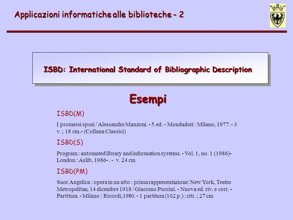 ISBD: International Standard of Bibliographic Description Applicazioni informatiche alle biblioteche - 2 Esempi Esempi ISBD(M) I promessi sposi / Ales