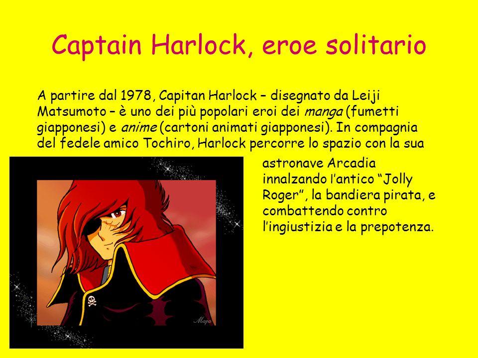 Captain Harlock, eroe solitario A partire dal 1978, Capitan Harlock – disegnato da Leiji Matsumoto – è uno dei più popolari eroi dei manga (fumetti giapponesi) e anime (cartoni animati giapponesi).