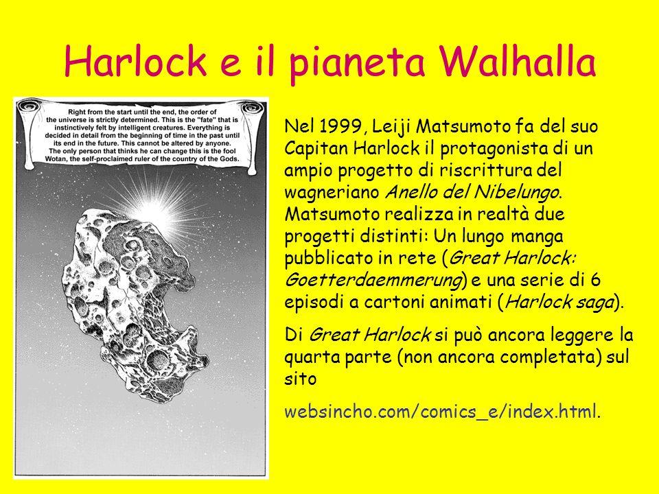 Harlock e il pianeta Walhalla Nel 1999, Leiji Matsumoto fa del suo Capitan Harlock il protagonista di un ampio progetto di riscrittura del wagneriano Anello del Nibelungo.
