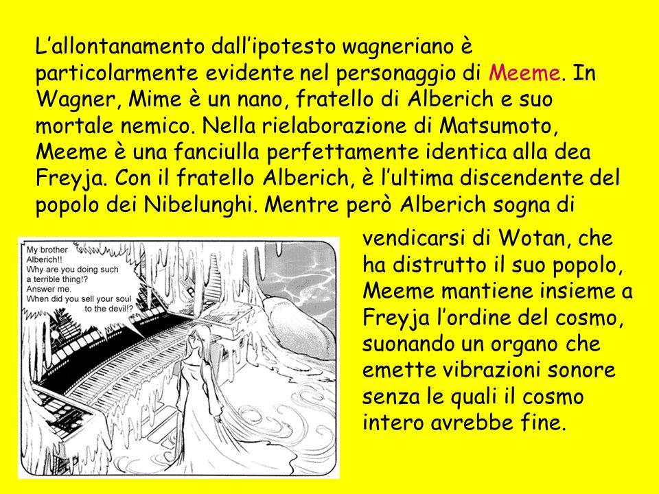 Lallontanamento dallipotesto wagneriano è particolarmente evidente nel personaggio di Meeme.