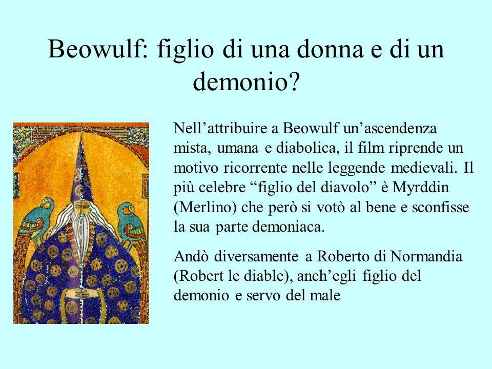 Beowulf: figlio di una donna e di un demonio.