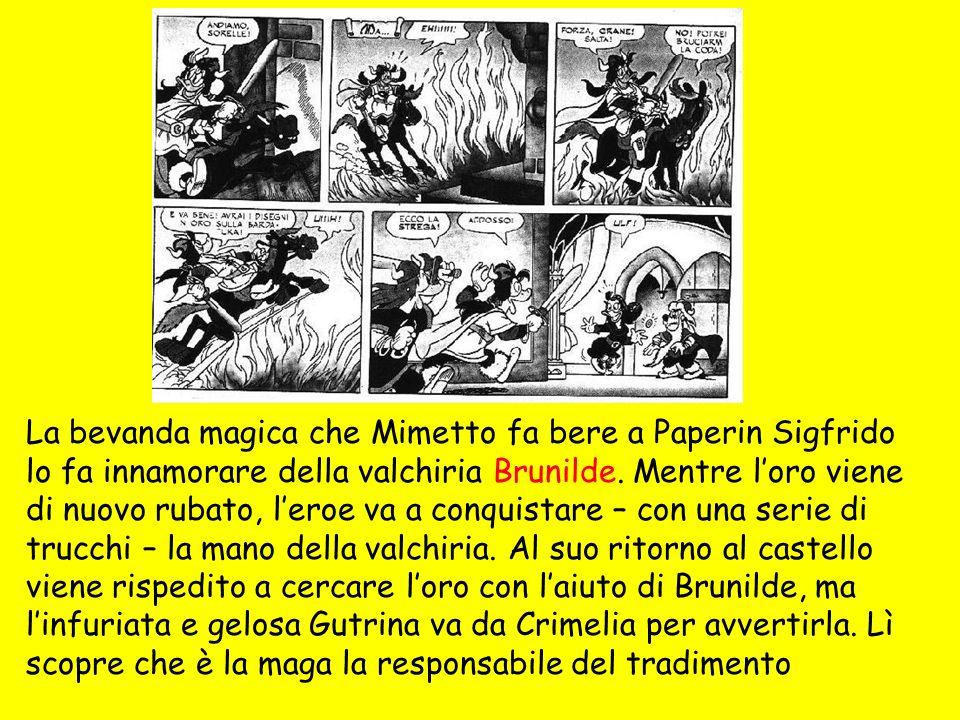 La bevanda magica che Mimetto fa bere a Paperin Sigfrido lo fa innamorare della valchiria Brunilde.