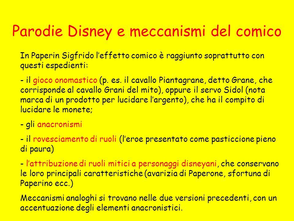Parodie Disney e meccanismi del comico In Paperin Sigfrido leffetto comico è raggiunto soprattutto con questi espedienti: - il gioco onomastico (p.
