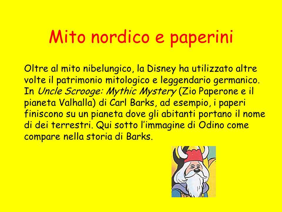 Mito nordico e paperini Oltre al mito nibelungico, la Disney ha utilizzato altre volte il patrimonio mitologico e leggendario germanico.