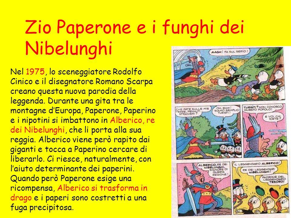 Zio Paperone e i funghi dei Nibelunghi Nel 1975, lo sceneggiatore Rodolfo Cinico e il disegnatore Romano Scarpa creano questa nuova parodia della leggenda.