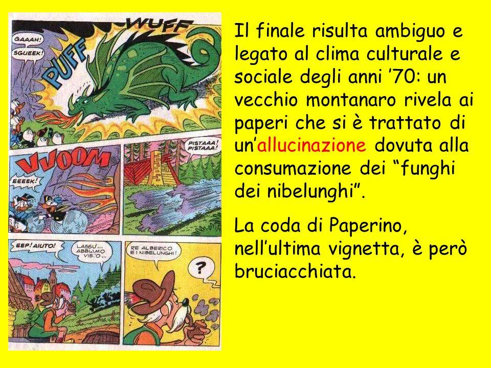 Il finale risulta ambiguo e legato al clima culturale e sociale degli anni 70: un vecchio montanaro rivela ai paperi che si è trattato di unallucinazione dovuta alla consumazione dei funghi dei nibelunghi.