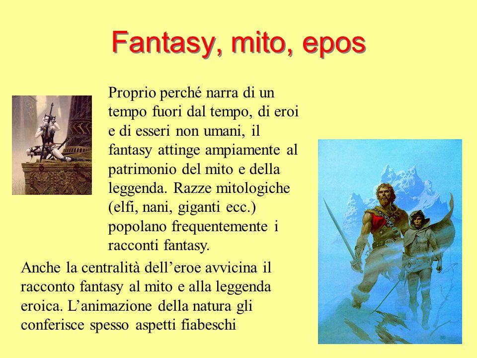 Fantasy, mito, epos Proprio perché narra di un tempo fuori dal tempo, di eroi e di esseri non umani, il fantasy attinge ampiamente al patrimonio del mito e della leggenda.
