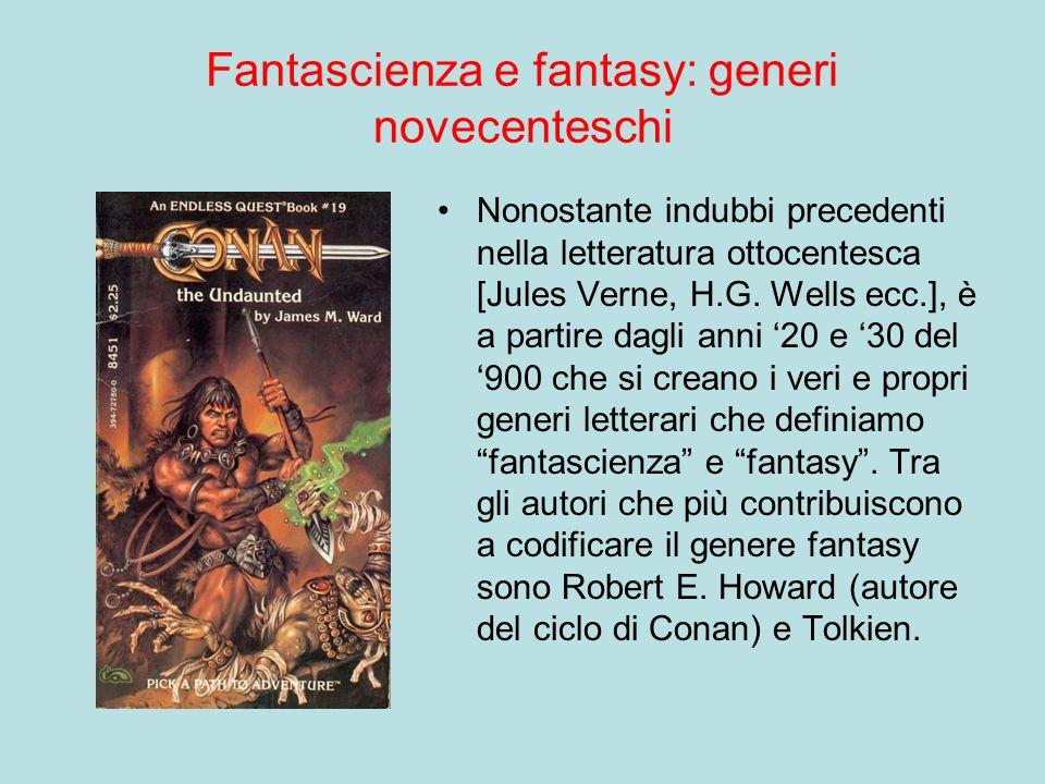 Fantascienza e fantasy: generi novecenteschi Nonostante indubbi precedenti nella letteratura ottocentesca [Jules Verne, H.G.