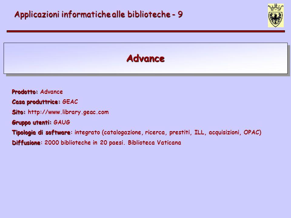 Advance Applicazioni informatiche alle biblioteche - 9 Prodotto: Prodotto: Advance Casa produttrice: Casa produttrice: GEAC Sito: Sito: http://www.lib