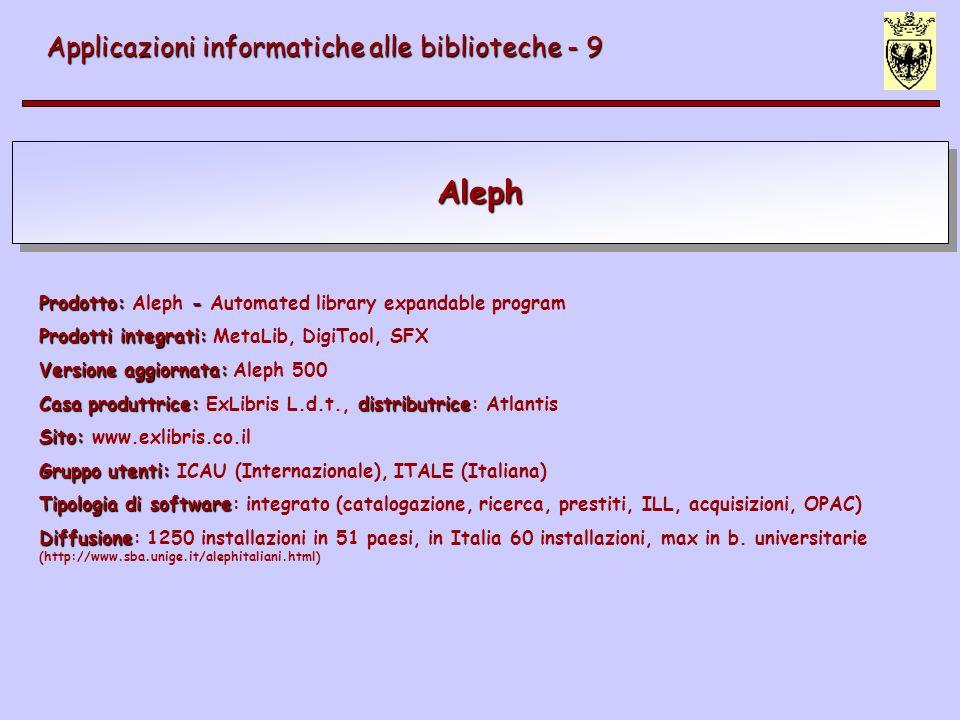 Aleph Applicazioni informatiche alle biblioteche - 9 Prodotto: - Prodotto: Aleph - Automated library expandable program Prodotti integrati: Prodotti i
