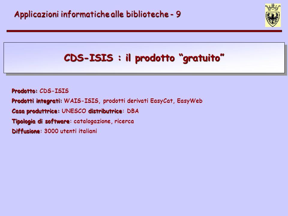 CDS-ISIS : il prodotto gratuito Applicazioni informatiche alle biblioteche - 9 Prodotto: Prodotto: CDS-ISIS Prodotti integrati: Prodotti integrati: WA