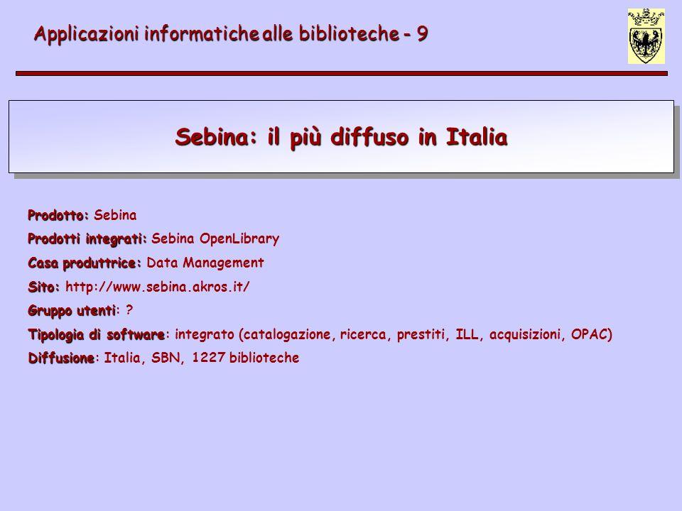 Sebina: il più diffuso in Italia Applicazioni informatiche alle biblioteche - 9 Prodotto: Prodotto: Sebina Prodotti integrati: Prodotti integrati: Seb