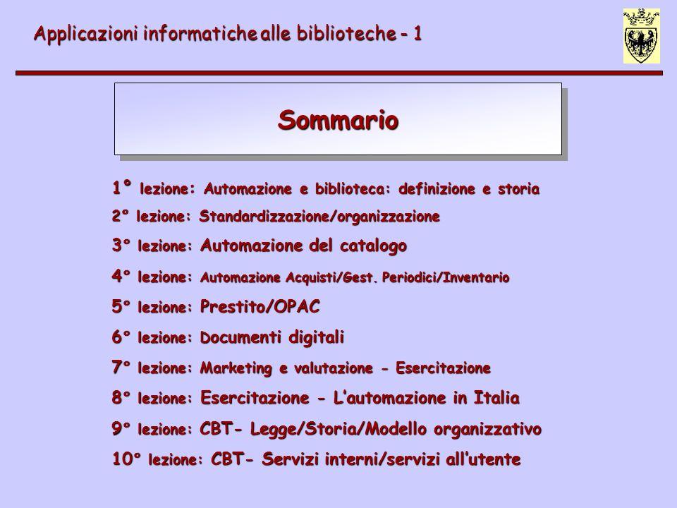 Sommario Applicazioni informatiche alle biblioteche - 1 1° lezione : Automazione e biblioteca: definizione e storia 2° lezione: Standardizzazione/orga