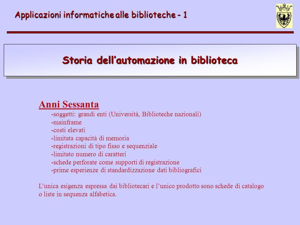 Storia dellautomazione in biblioteca Applicazioni informatiche alle biblioteche - 1 Anni Sessanta - -soggetti: grandi enti (Università, Biblioteche na