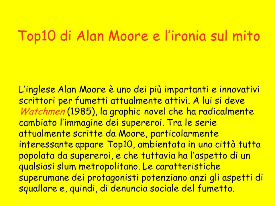 Top10 di Alan Moore e lironia sul mito Linglese Alan Moore è uno dei più importanti e innovativi scrittori per fumetti attualmente attivi. A lui si de