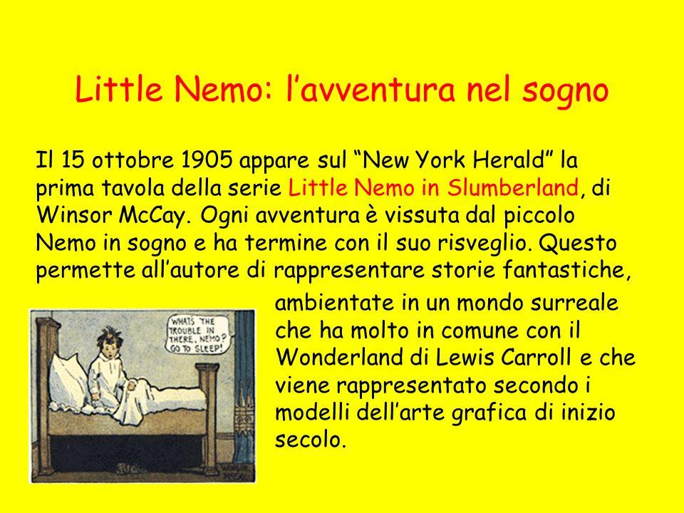 Little Nemo: lavventura nel sogno Il 15 ottobre 1905 appare sul New York Herald la prima tavola della serie Little Nemo in Slumberland, di Winsor McCa
