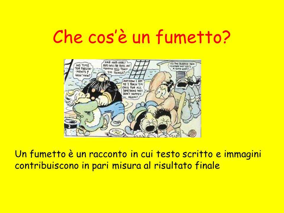 Che cosè un fumetto? Un fumetto è un racconto in cui testo scritto e immagini contribuiscono in pari misura al risultato finale