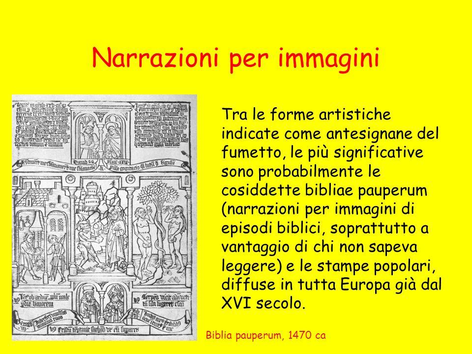Narrazioni per immagini Tra le forme artistiche indicate come antesignane del fumetto, le più significative sono probabilmente le cosiddette bibliae p
