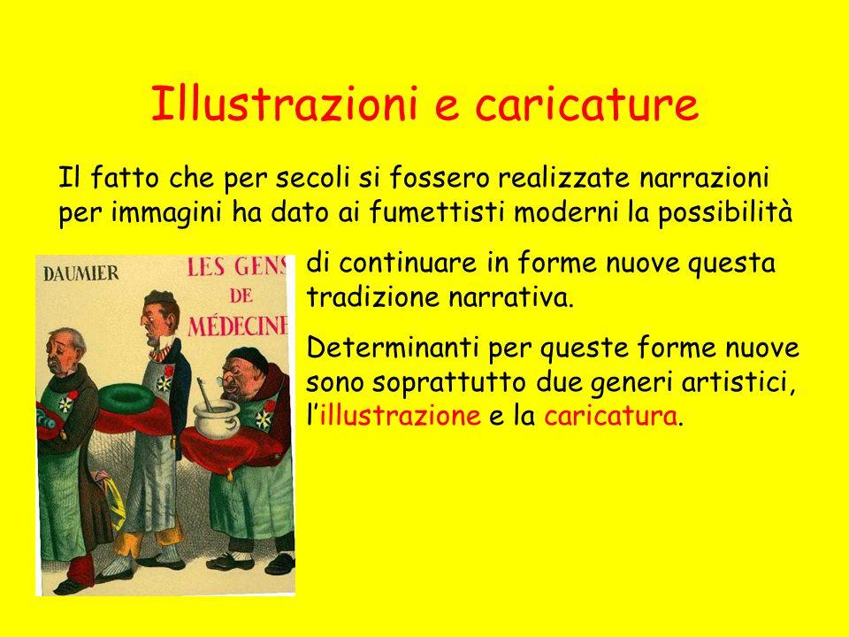 Illustrazioni e caricature Il fatto che per secoli si fossero realizzate narrazioni per immagini ha dato ai fumettisti moderni la possibilità di conti