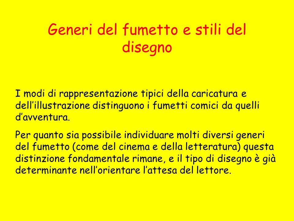 Generi del fumetto e stili del disegno I modi di rappresentazione tipici della caricatura e dellillustrazione distinguono i fumetti comici da quelli d