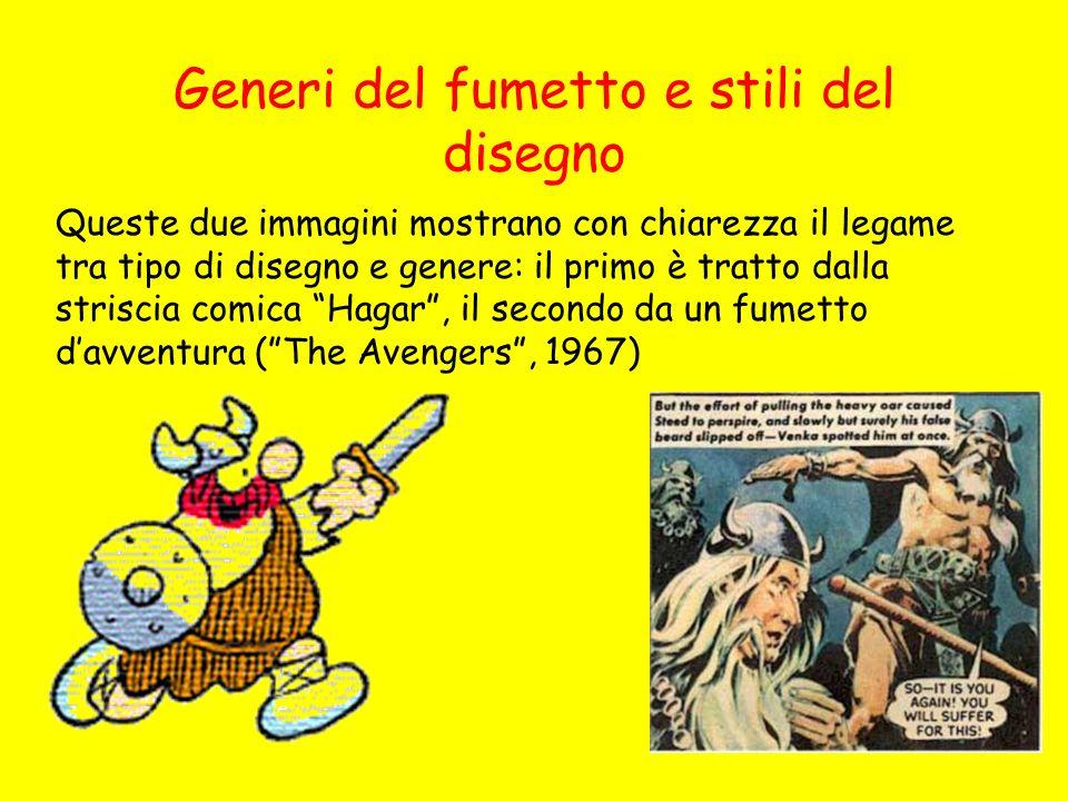 Generi del fumetto e stili del disegno Queste due immagini mostrano con chiarezza il legame tra tipo di disegno e genere: il primo è tratto dalla stri