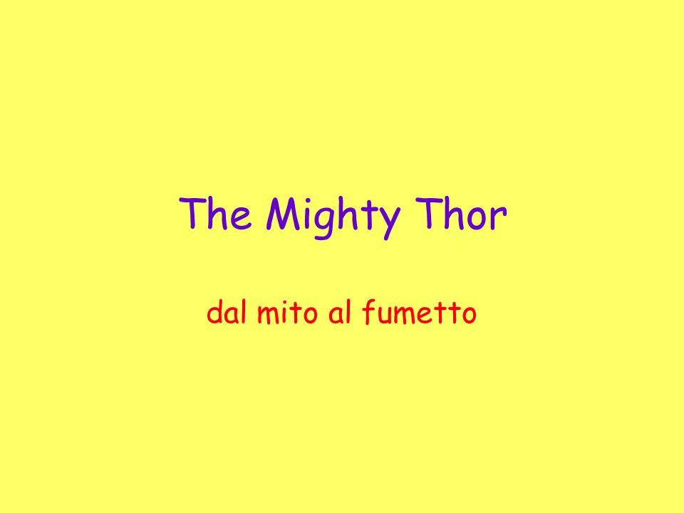 la nascita del mitico Thor Il supereroe Thor compare per la prima volta su Journey into Mistery nel 1962.