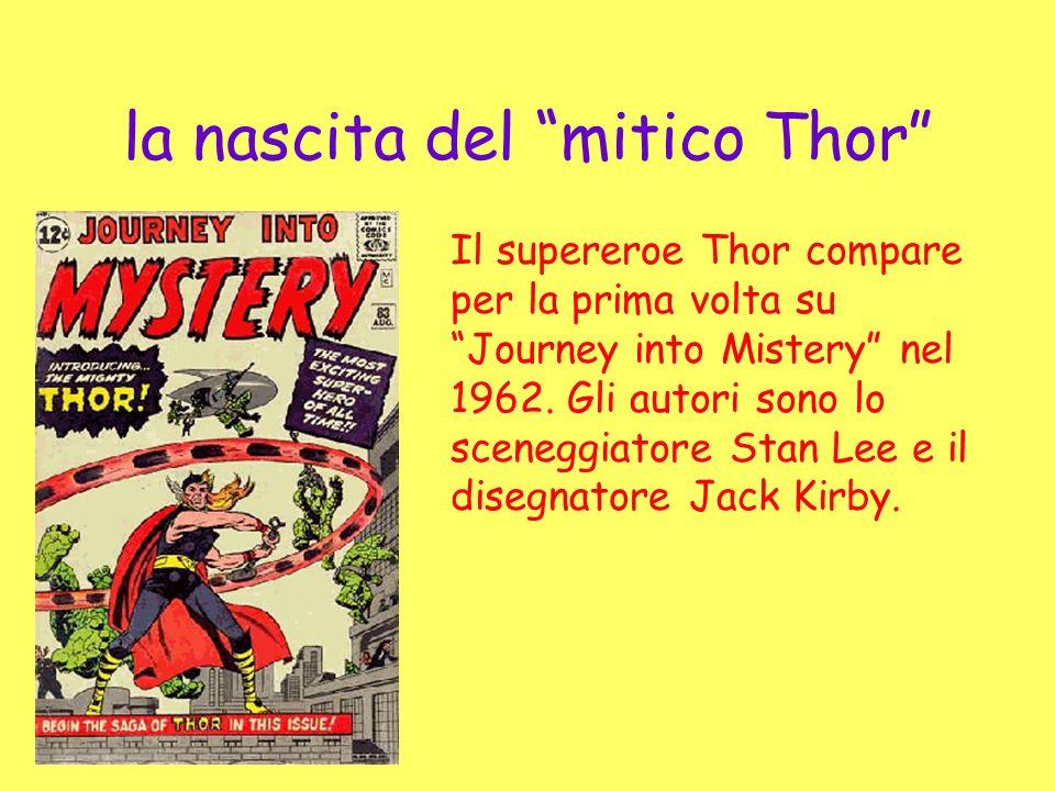 la nascita del mitico Thor Il supereroe Thor compare per la prima volta su Journey into Mistery nel 1962. Gli autori sono lo sceneggiatore Stan Lee e