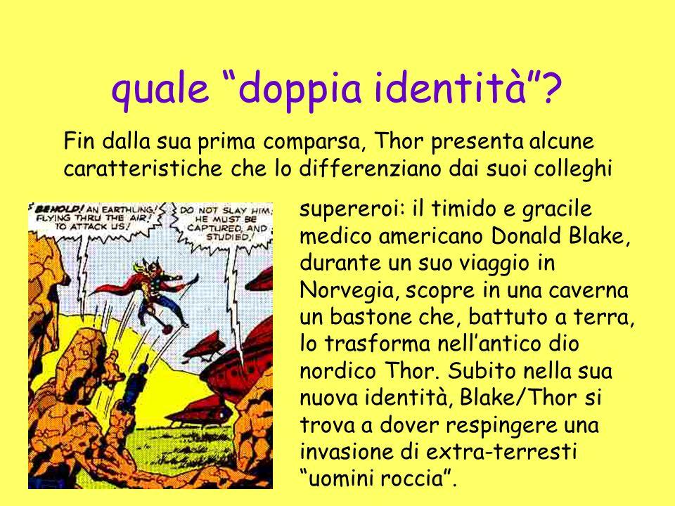 Donal Blake si trasforma dunque occasionalmente nel dio Thor… Oppure il dio Thor si impadronisce periodicamente della persona di Donald Blake e lo trasforma.