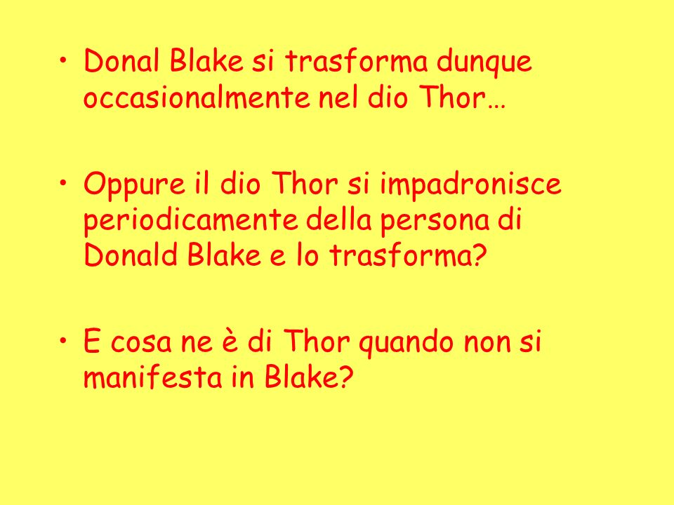 Donal Blake si trasforma dunque occasionalmente nel dio Thor… Oppure il dio Thor si impadronisce periodicamente della persona di Donald Blake e lo tra