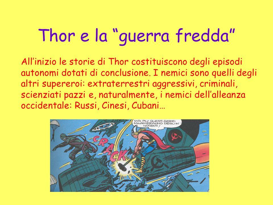 Thor e la guerra fredda Allinizio le storie di Thor costituiscono degli episodi autonomi dotati di conclusione. I nemici sono quelli degli altri super