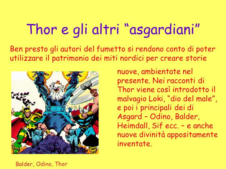 Thor e gli altri asgardiani Ben presto gli autori del fumetto si rendono conto di poter utilizzare il patrimonio dei miti nordici per creare storie nu